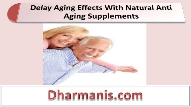 Delay Aging Effects With Natural Anti Aging Supplements