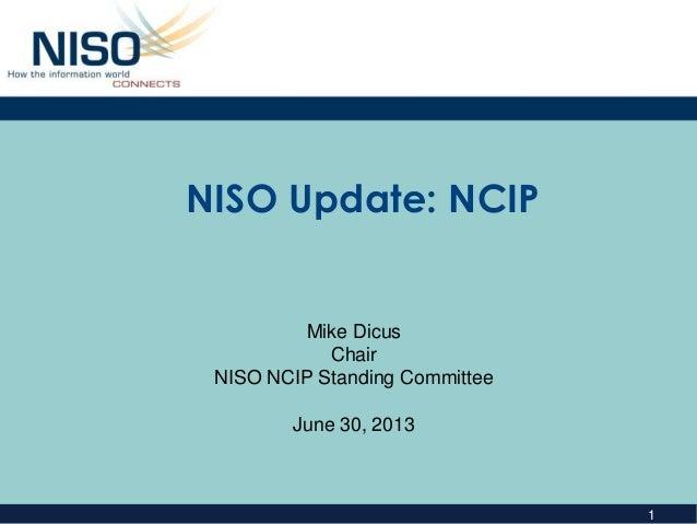 1 NISO Update: NCIP Mike Dicus Chair NISO NCIP Standing Committee June 30, 2013