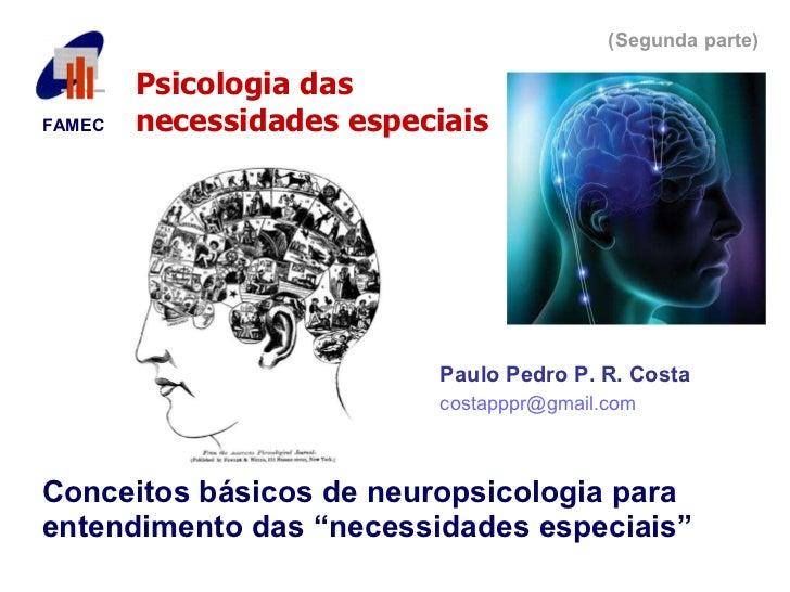 """Conceitos básicos de neuropsicologia para entendimento das """"necessidades especiais"""" Paulo Pedro P. R. Costa [email_address..."""