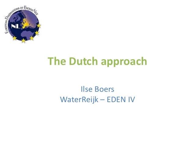 The Dutch approach Ilse Boers WaterReijk – EDEN IV