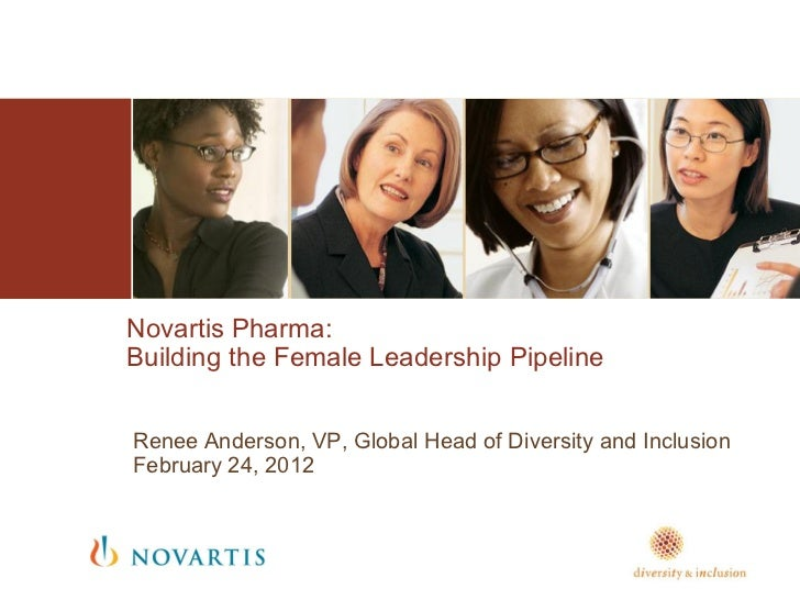 Novartis Pharma:Building the Female Leadership PipelineRenee Anderson, VP, Global Head of Diversity and InclusionFebruary ...