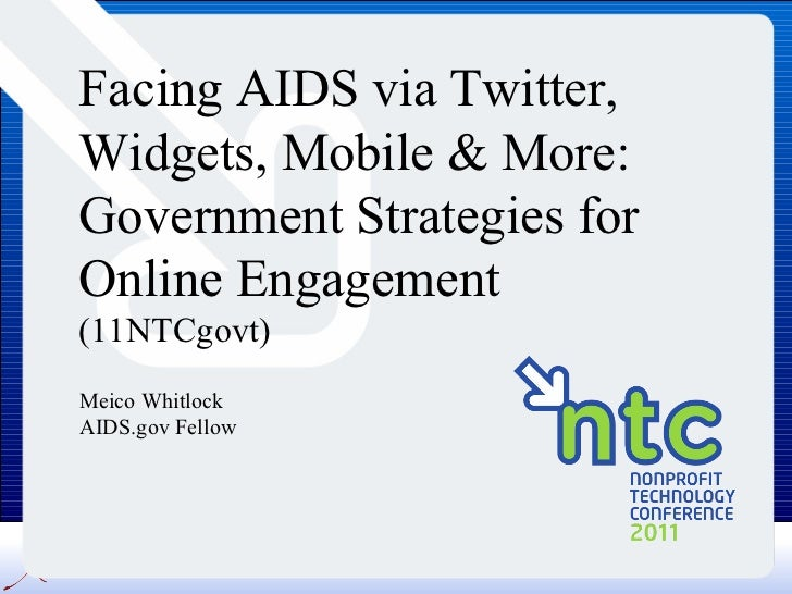 Facing AIDS via Twitter, Widgets, Mobile & More: Government Strategies for Online Engagement  (11NTCgovt) Meico Whitlock A...