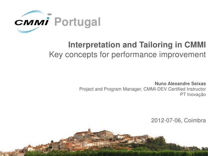 Portugal     Interpretation and Tailoring in CMMIKey concepts for performance improvement                                 ...