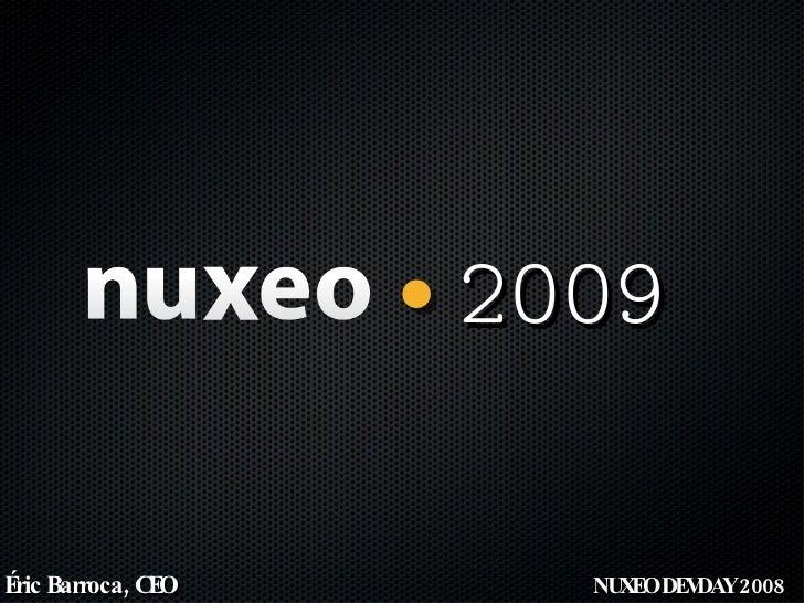 2009 NUXEO DEVDAY 2008 Éric Barroca, CEO