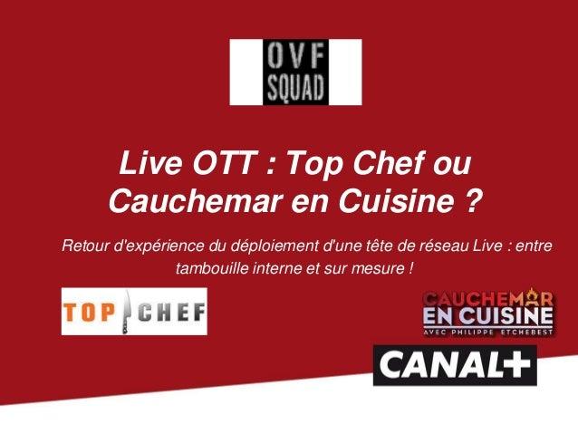 Live OTT : Top Chef ou Cauchemar en Cuisine ?  Retour d'expérience du déploiement d'une tête de réseau Live : entre tambo...