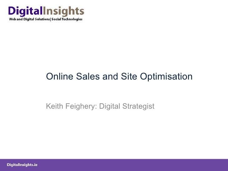 Online Sales and Site Optimisation Keith Feighery: Digital Strategist