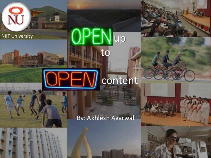 NIIT University                    Open up                      to                  Open content                  By: Akhl...