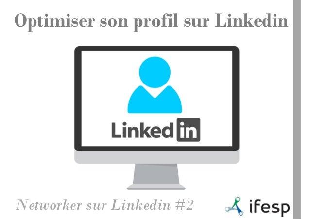 Optimiser son profil sur LinkedinNetworker sur Linkedin #2