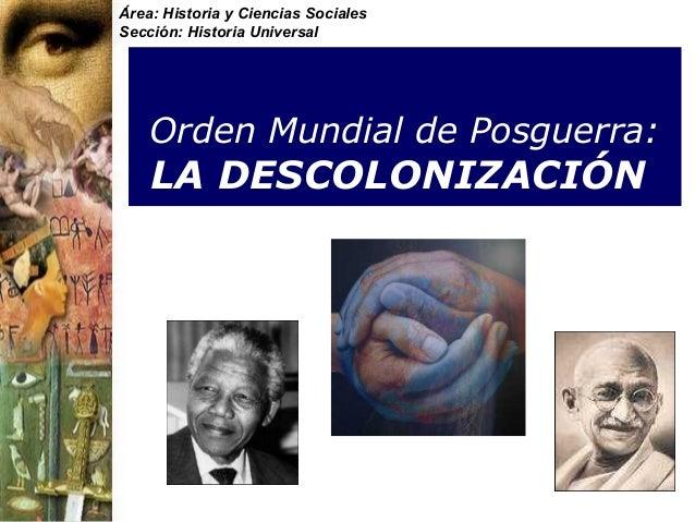 Área: Historia y Ciencias Sociales Sección: Historia Universal Orden Mundial de Posguerra: LA DESCOLONIZACIÓN