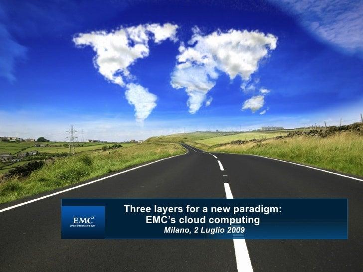 Three layers for a new paradigm:  EMC's cloud computing   Milano, 2 Luglio 2009 <ul><ul><li>Bruno Melandri </li></ul></ul>...