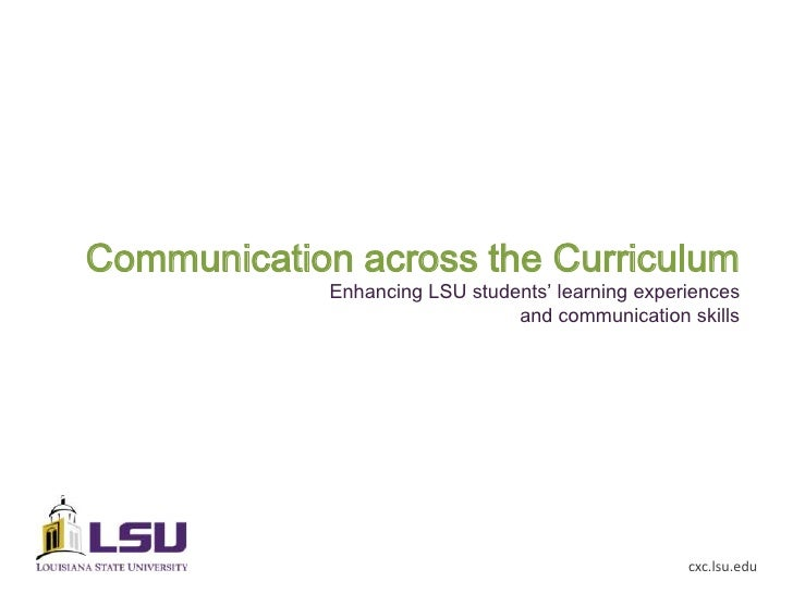 Communication across the Curriculum             Enhancing LSU students' learning experiences                              ...