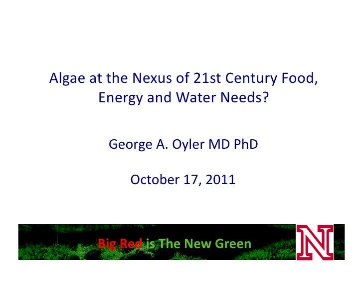 Algae at the Nexus of 21st Century Food,           Energy and Water Needs?               George ...