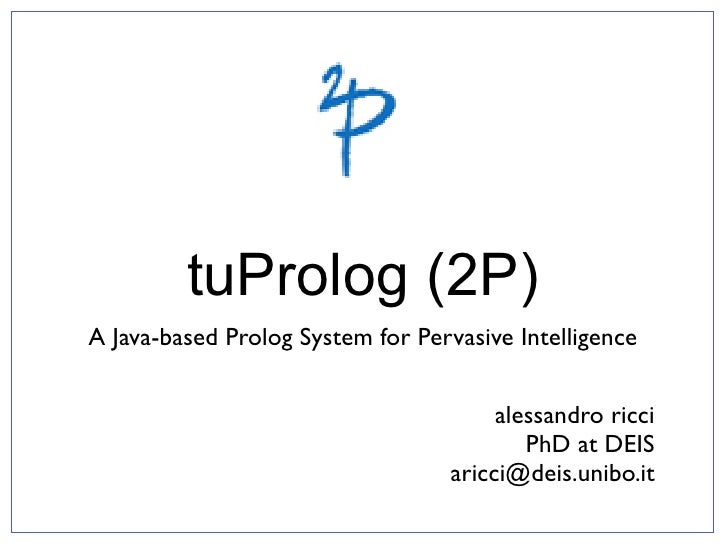 tuProlog (2P) A Java-based Prolog System for Pervasive Intelligence                                          alessandro ri...