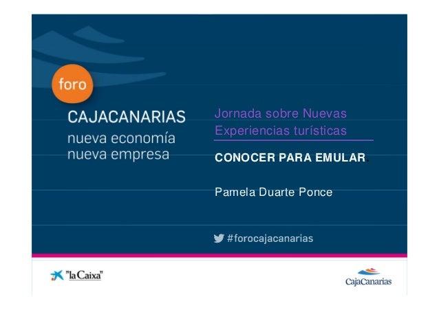 Jornada sobre Nuevas              Experiencias turísticasConferencia              CONOCER PARA EMULAR.                    ...