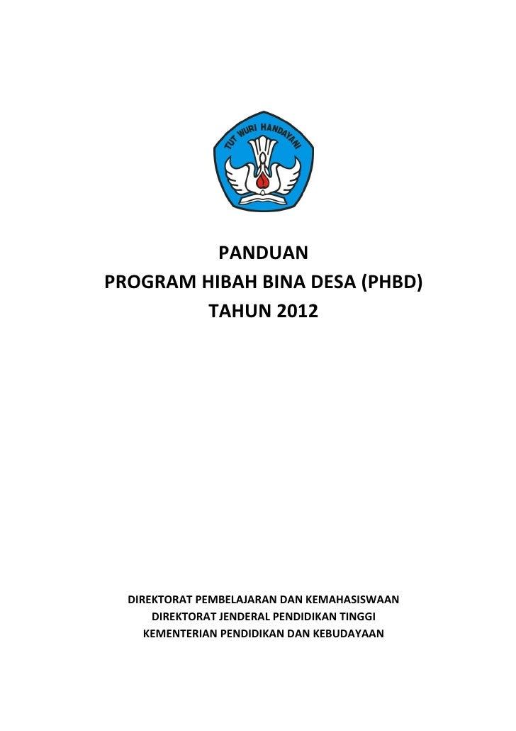 PANDUANPROGRAM HIBAH BINA DESA (PHBD)         TAHUN 2012  DIREKTORAT PEMBELAJARAN DAN KEMAHASISWAAN      DIREKTORAT JENDER...