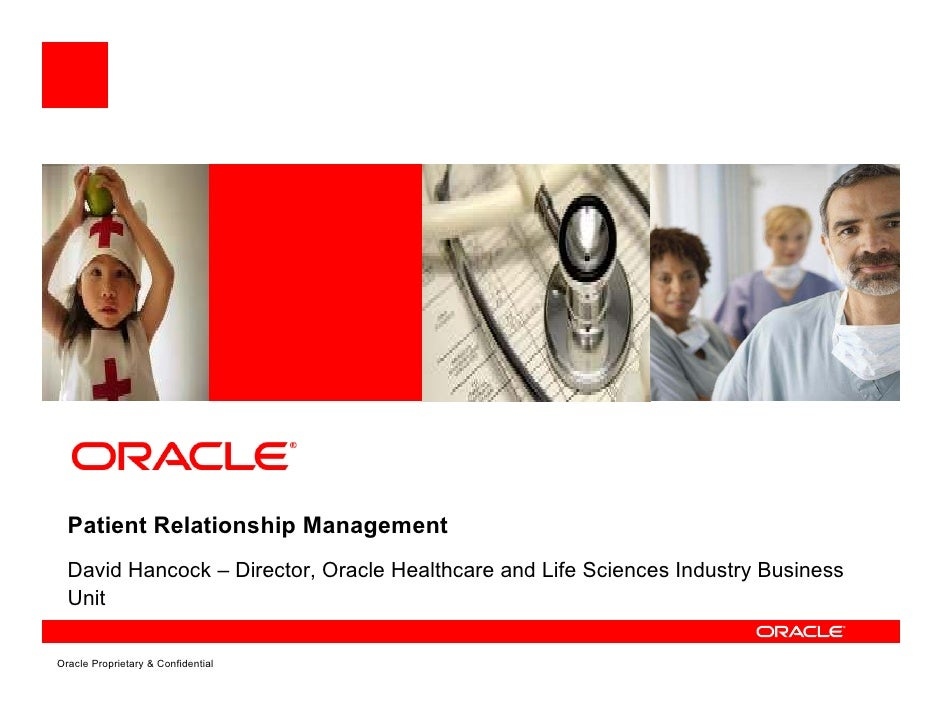 Patient Relationship Management   David Hancock – Director, Oracle Healthcare and Life Sciences Industry Business   Unit  ...