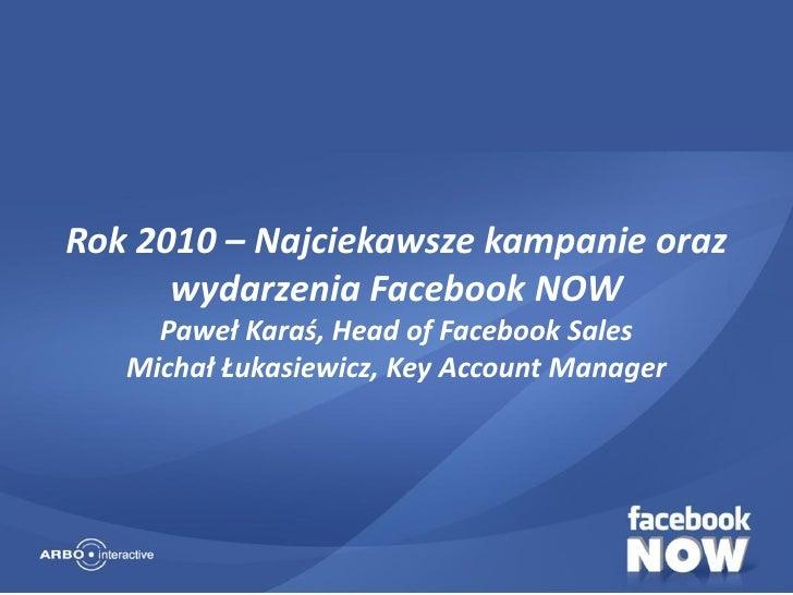 2011.02 Paweł Karaś, Michał Łukasiewicz – Rok 2010 – Najciekawsze kampanie oraz wydarzenia Facebook NOW