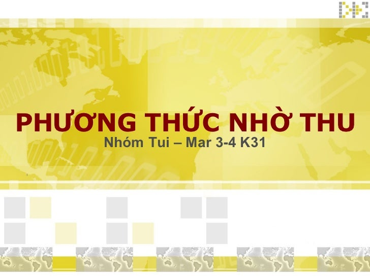 PHƯƠNG THỨC NHỜ THU Nhóm Tui – Mar 3-4 K31