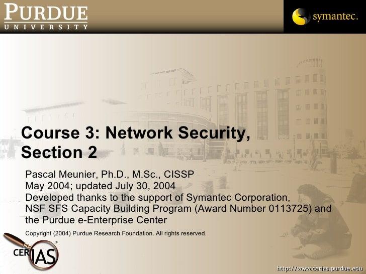 Course 3: Network Security, Section 2 <ul><li>Pascal Meunier, Ph.D., M.Sc., CISSP </li></ul><ul><li>May 2004; updated July...