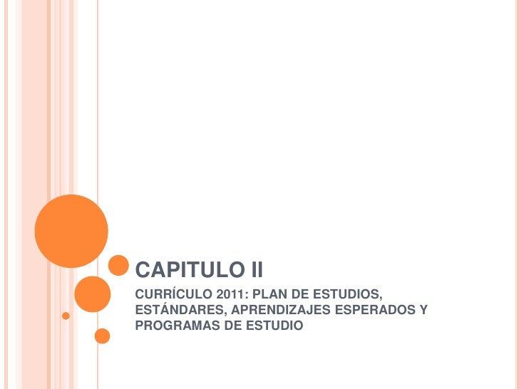 CAPITULO IICURRÍCULO 2011: PLAN DE ESTUDIOS,ESTÁNDARES, APRENDIZAJES ESPERADOS YPROGRAMAS DE ESTUDIO