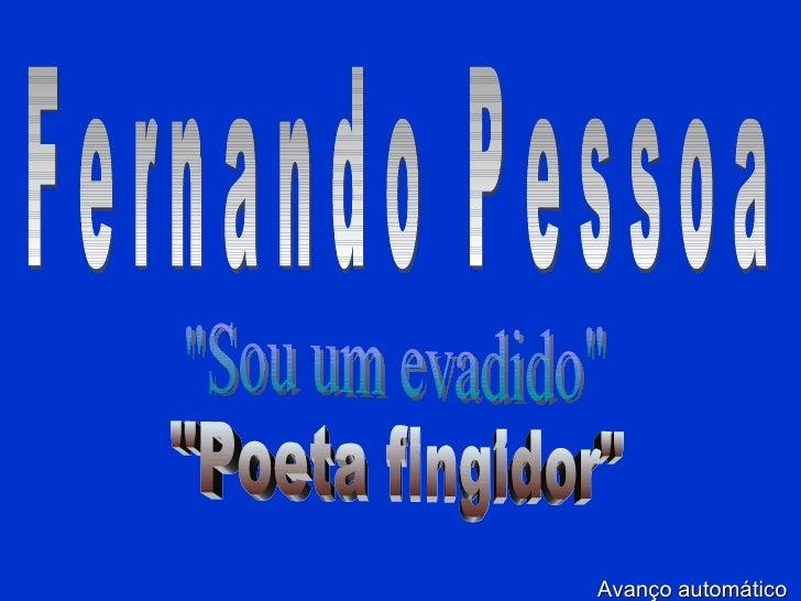"""Fernando Pessoa """"Sou um evadido"""" """"Poeta fingidor"""" Avanço automático"""
