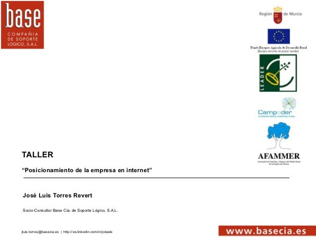 """TALLER""""Posicionamiento de la empresa en internet""""José Luis Torres RevertSocio-Consultor Base Cía. de Soporte Lógico, S.A.L..."""