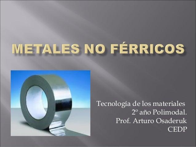 Tecnología de los materiales 2º año Polimodal. Prof. Arturo Osaderuk CEDP