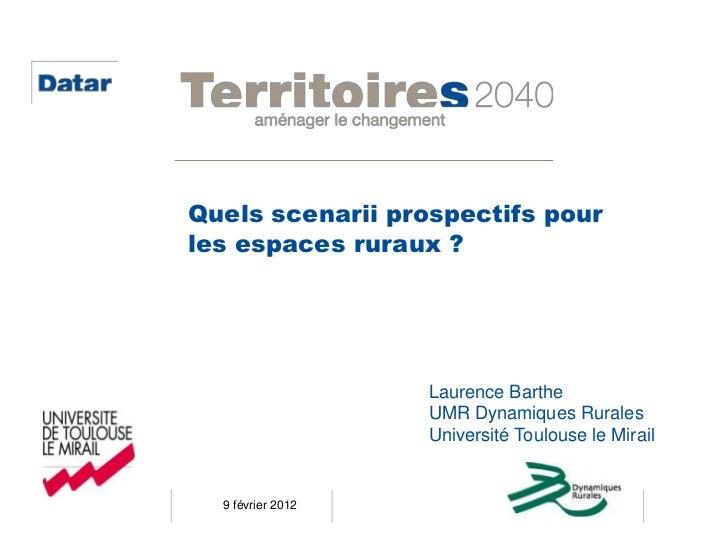 Quels scenarii prospectifs pourles espaces ruraux ?                   Laurence Barthe                   UMR Dynamiques Rur...