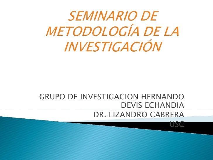 GRUPO DE INVESTIGACION HERNANDO                   DEVIS ECHANDIA            DR. LIZANDRO CABRERA                          ...