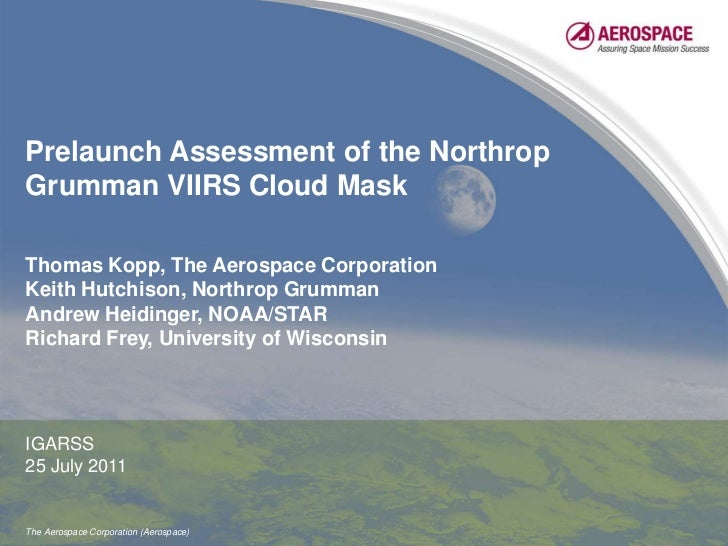Prelaunch Assessment of the Northrop Grumman VIIRS Cloud Mask<br />Thomas Kopp, The Aerospace Corporation<br />Keith Hutch...