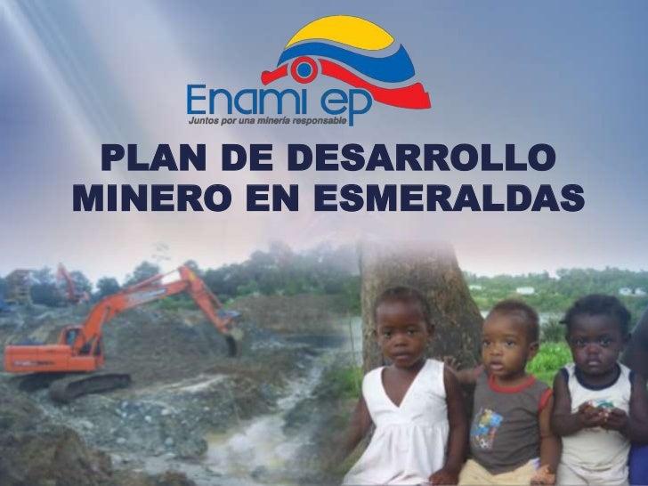 PLAN DE DESARROLLOMINERO EN ESMERALDAS