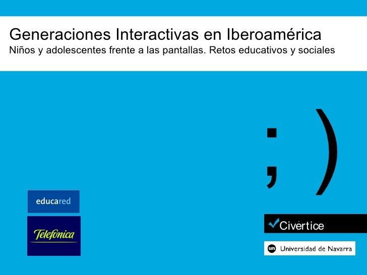 Generaciones Interactivas en Iberoamérica Niños y adolescentes frente a las pantallas. Retos educativos y sociales        ...