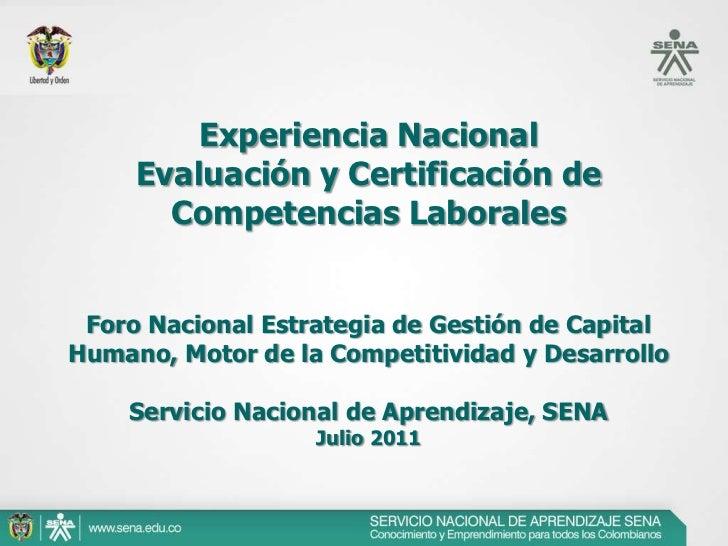 Experiencia Nacional     Evaluación y Certificación de       Competencias Laborales Foro Nacional Estrategia de Gestión de...
