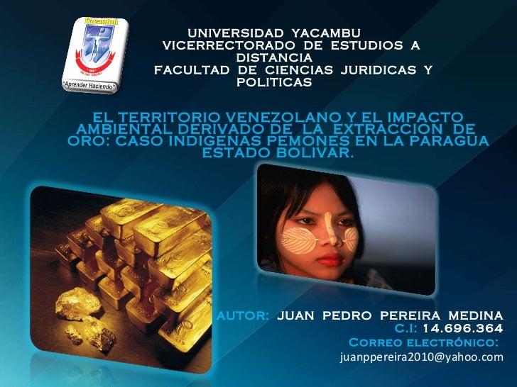2.presentacion territorio venezolano y el impacto ambiental por extraccion de oro. juan p. pereira medina