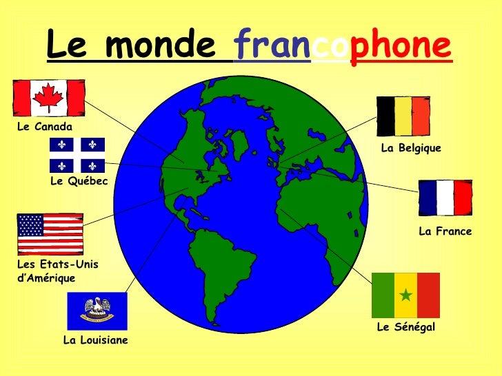 Le monde francophoneLe Canada                      La Belgique     Le Québec                             La FranceLes Etat...