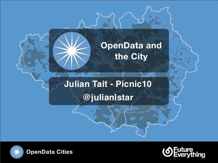 OpenData and                        the City               Julian Tait - Picnic10                  @julianlstar     OpenDa...