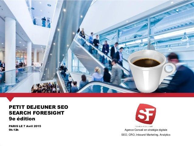 Agence Conseil en stratégie digitale SEO, CRO, Inbound Marketing, Analytics PETIT DEJEUNER SEO SEARCH FORESIGHT 9e édition...