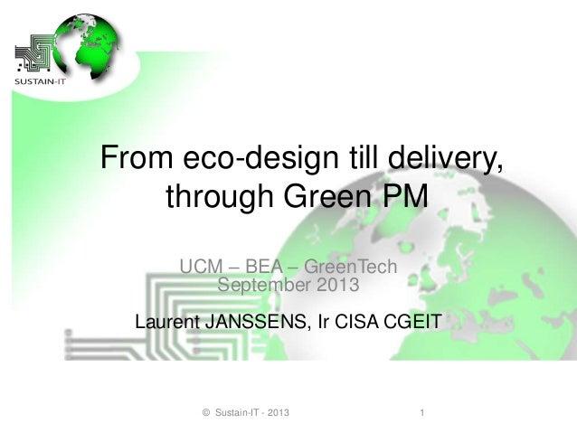 From eco-design till delivery, through Green PM UCM – BEA – GreenTech September 2013 Laurent JANSSENS, Ir CISA CGEIT 1© Su...