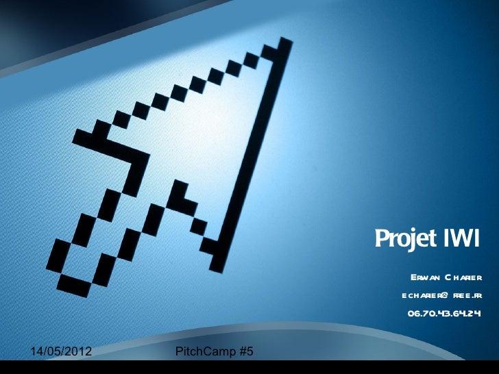 Projet IWI                               Erwan C harier                              echarier@ free.fr                    ...