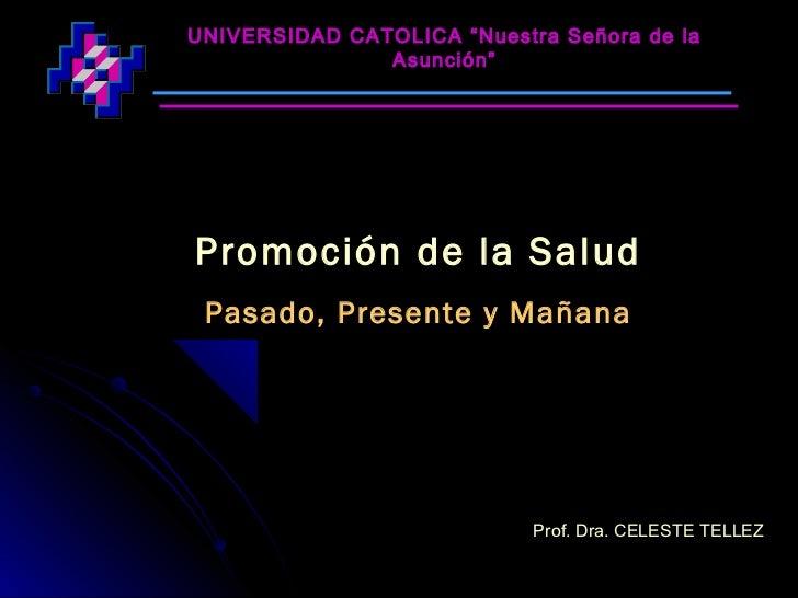 """UNIVERSIDAD CATOLICA """"Nuestra Señora de la               Asunción""""Promoción de la Salud Pasado, Presente y Mañana         ..."""