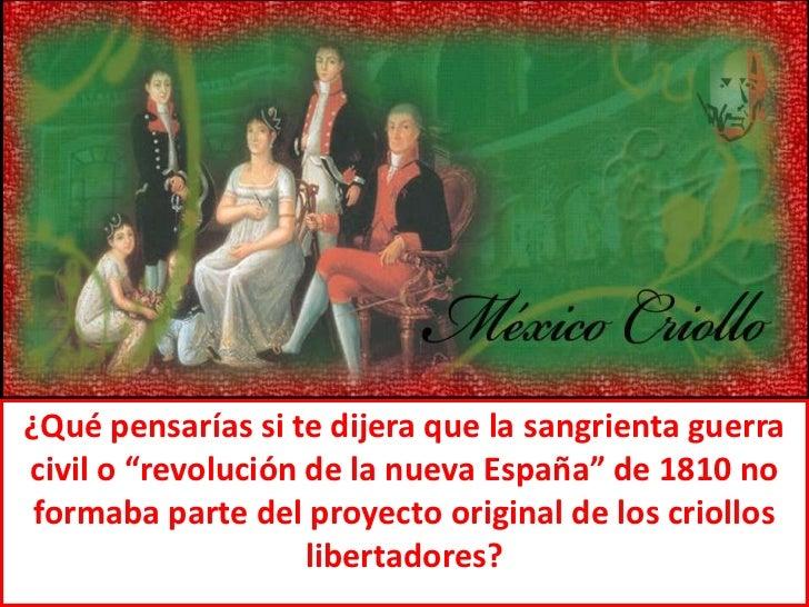 """¿Qué pensarías si te dijera que la sangrienta guerra civil o """"revolución de la nueva España"""" de 1810 no formaba parte del ..."""