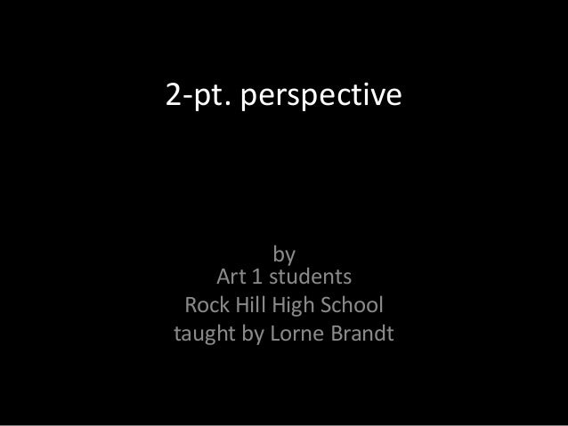 2-pt. perspective           by    Art 1 students Rock Hill High Schooltaught by Lorne Brandt