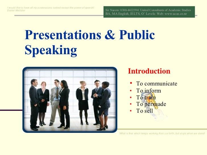 Presentations & Public Speaking Introduction <ul><li>To communicate  </li></ul><ul><li>To inform  </li></ul><ul><li>To tra...