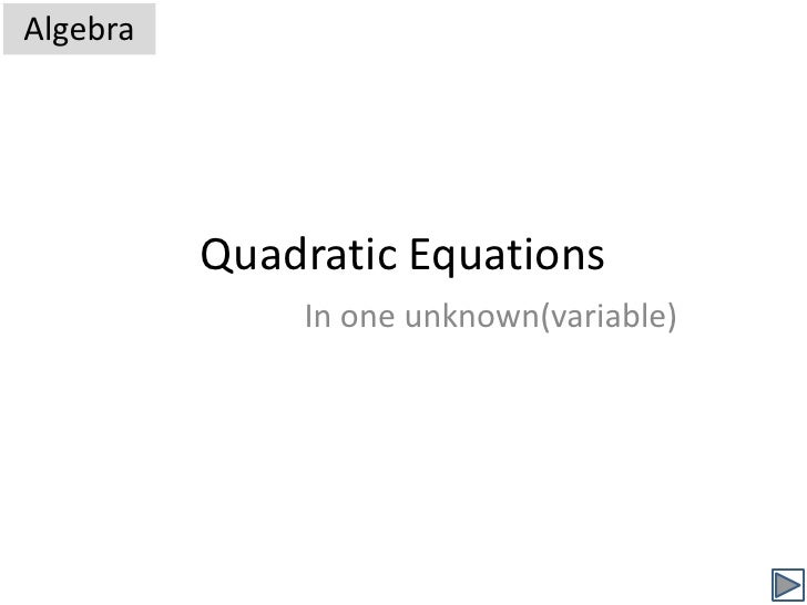Quadratic Equations<br />Algebra<br />In one unknown(variable)<br />