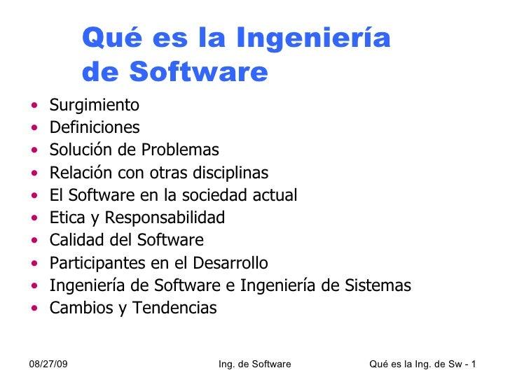 Qué es la Ingeniería de Software <ul><li>Surgimiento </li></ul><ul><li>Definiciones </li></ul><ul><li>Solución de Problema...