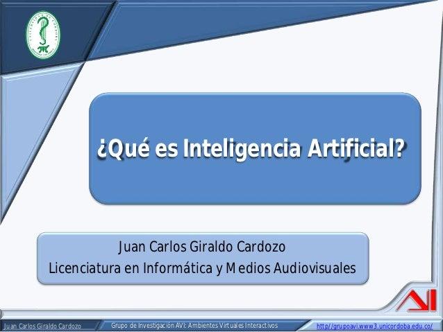¿Qué es Inteligencia Artificial?                          Juan Carlos Giraldo Cardozo              Licenciatura en Informá...