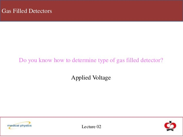 Gas Filled Detectors Lecture