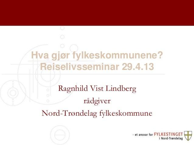 Hva gjør fylkeskommunene?Reiselivsseminar 29.4.13Ragnhild Vist LindbergrådgiverNord-Trøndelag fylkeskommune