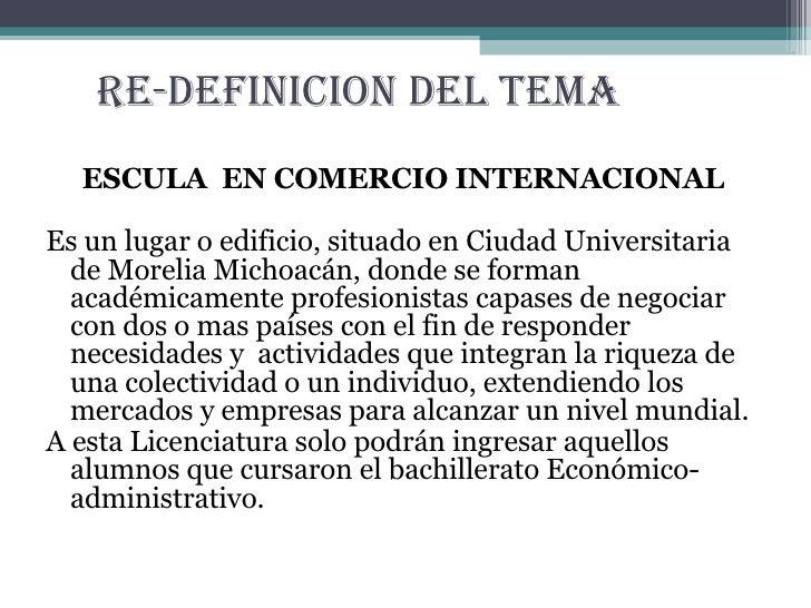 RE-DEFINICION DEL TEMA <ul><li>ESCULA  EN COMERCIO INTERNACIONAL </li></ul><ul><li>Es un lugar o edificio, situado en Ciud...
