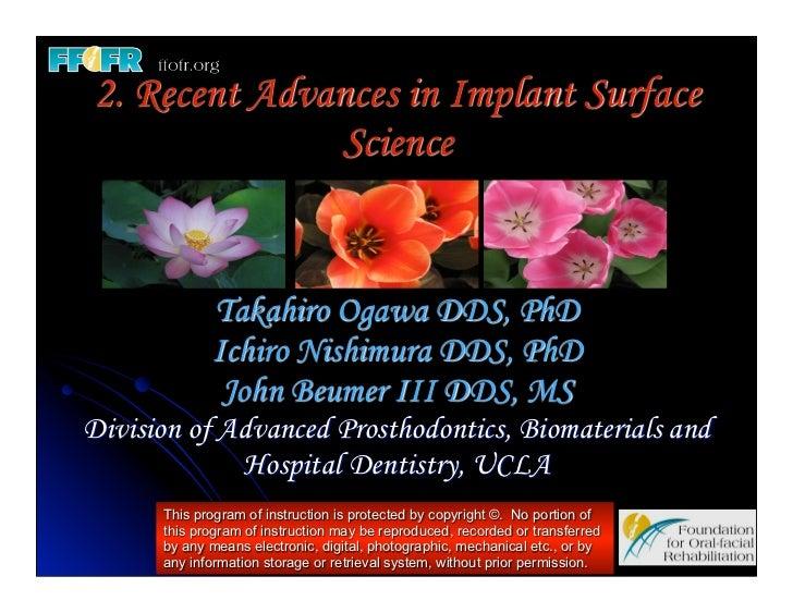 2. Recent Advances in Implant Surface              Science             Takahiro Ogawa DDS, PhD             Ichiro Nishimur...